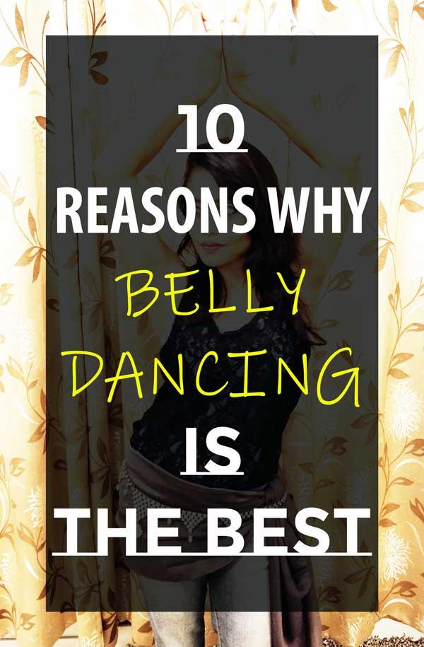 10REASONS WHYBELLY DANCINGISTHE BEST