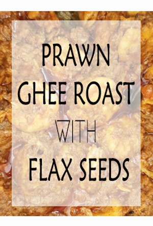 PRAWN GHEE ROAST WITH FLAX SEEDS