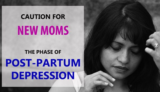 CAUTION FOR NEW MOMSTHE PHASE OF POST-PARTUM DEPRESSION
