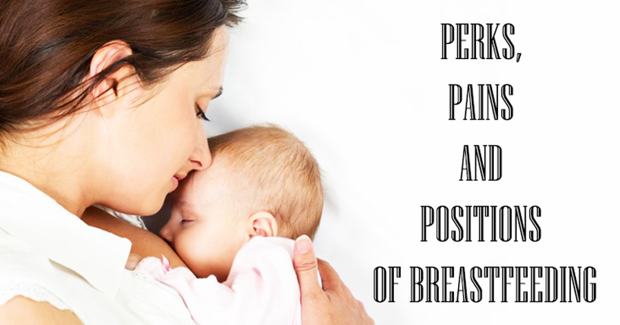 breastfeeding perks, pains, positions