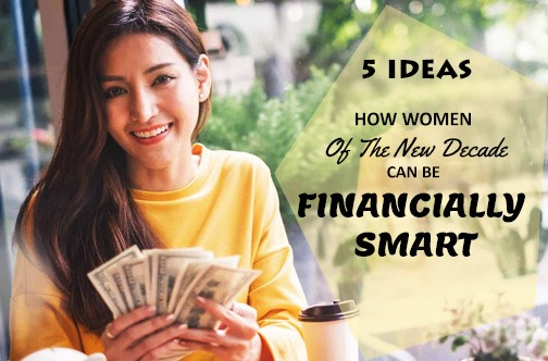 5 WAYS HOW WE WOMEN OF THE NEW DECADE CAN BE FINANCIALLY SMART