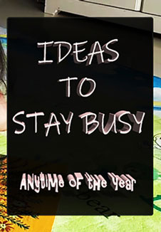 ideas to stay busy