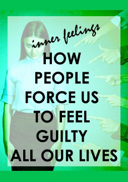 PEOPLE FORCE US TO FEEL GUILTY