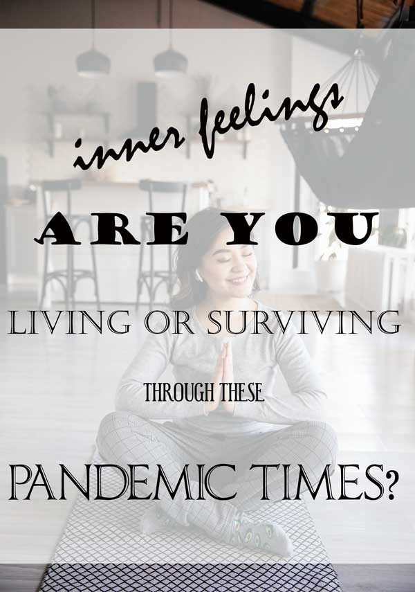 living or surviving through these pandemic times