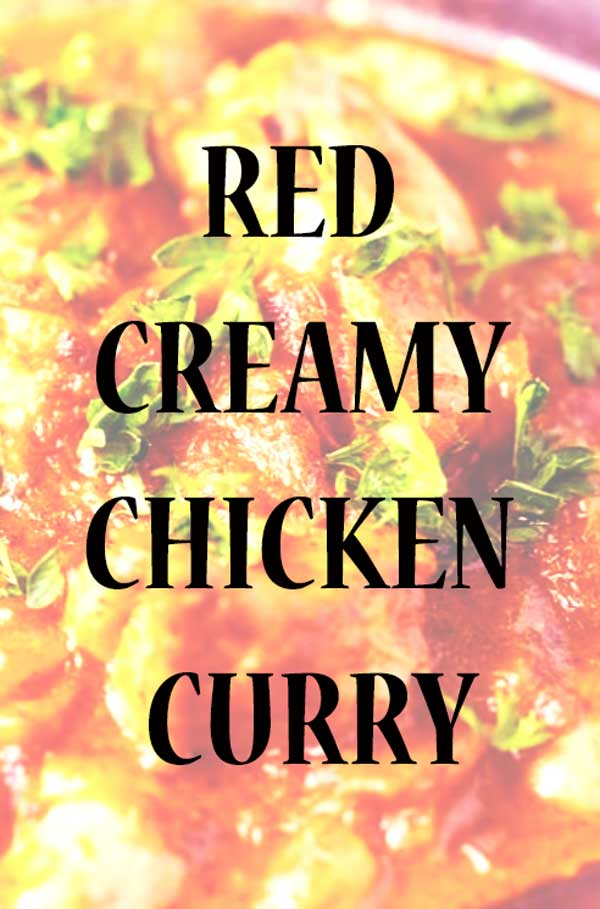 RED CREAMY CHICKEN CURRY