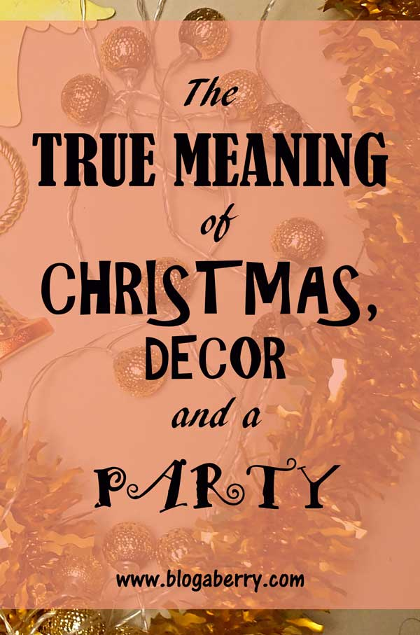 true meaning of Christmas, décor and a party