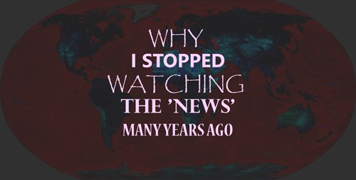 WHY I STOPPED WATCHING THE NEWS